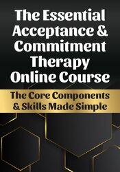 The Essential Acceptance & Commitment Therapy Online Course