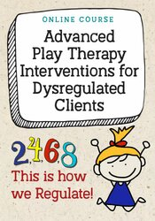 Advanced Play Therapy Interventions for Dysregulated Clients