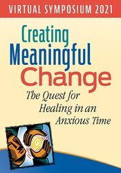 Creating Meaningful Change: The Quest for Healing in an Anxious Time