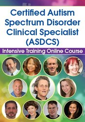 Certified Autism Spectrum Disorder Clinical Specialist Intensive Training Online Course