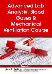 Advanced Lab Analysis, Blood Gases & Mechanical Ventilation Course
