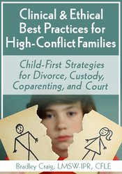 Clinical & Ethical Best Practices for High-Conflict Families: