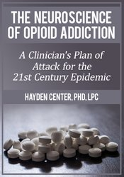 The Neuroscience of Opioid Addiction: A Clinician's Plan of Attack for the 21st Century Epidemic