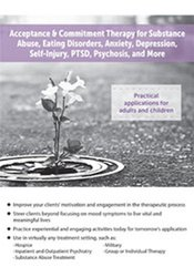 Acceptance & Commitment Therapy for Substance Abuse, Eating Disorders, Anxiety, Depression, Self-Injury, PTSD, Psychosis, and More