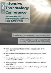 Intensive Thanatology Conference: Assessments & Interventions for Grief, Loss, & Mourning