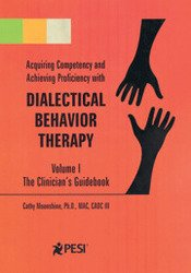 Dialectical Behavior Therapy Volume 1: The Clinician's Guidebook
