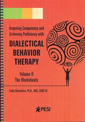 Dialectical Behavior Therapy Volume 2: Companion Worksheets