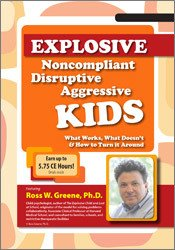 Explosive, Noncompliant, Disruptive, Aggressive Kids: What Works, What Doesn't and How to Turn it Around