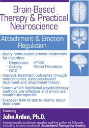 Brain-Based Therapy & Practical Neuroscience: Attachment & Emotion Regulation