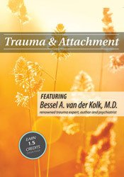 Trauma and Attachment with Bessel A. van der Kolk, M.D.: Expert, International Speaker & Author