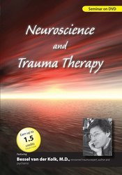 Neuroscience and Trauma Therapy with Bessel A. van der Kolk, M.D.
