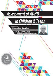 Assessment of ADHD in Children and Teens with Russell Barkley, Ph.D.