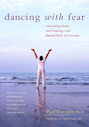 Dancing With Fear: Controlling Stress and Creating a Life Beyond Panic & Anxiety