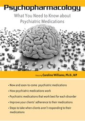 Psychopharmacology: What You Need To Know About Psychiatric Medications