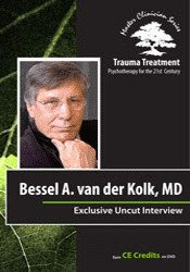 Bessel A. van der Kolk Full Interview - Trauma Treatment: Psychotherapy for the 21st Century