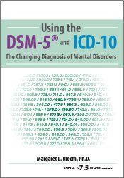 Using the DSM-5® and ICD-10: The Changing Diagnosis of Mental Disorders