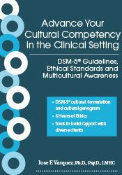 Advance Your Cultural Competency in the Clinical Setting: DSM-5® Guidelines, Ethical Standards and Multicultural Awareness