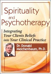 Spirituality and Psychotherapy: Integrating Your Clients' Beliefs into Your Clinical Practice