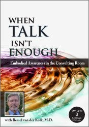 When Talk Isn't Enough: Embodied Awareness in the Consulting Room with Bessel van der Kolk, M.D.