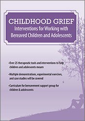 Childhood Grief: Interventions for Working with Bereaved Children and Adolescents
