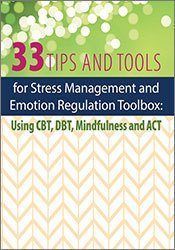 33 Tips and Tools for Stress Management and Emotion Regulation Toolbox: Using CBT, DBT, Mindfulness and ACT