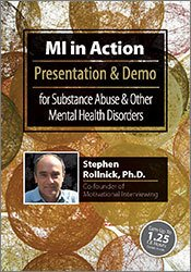 MI in Action with Stephen Rollnick, PhD: Presentation & Demo for Substance Abuse & Other Mental Health Disorders