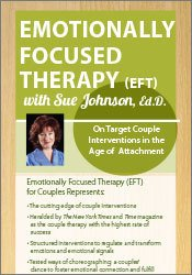 Emotionally Focused Therapy with Sue Johnson, Ed.D.