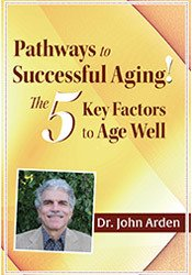 Pathways to Successful Aging! The 5 Key Factors to Age Well with Dr. John Arden