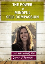 The Power of Mindful Self-Compassion with Kristin Neff, Ph.D.