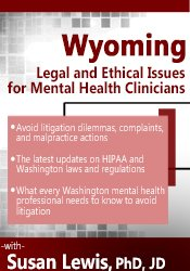 Wyoming Legal & Ethical Issues for Mental Health Clinicians