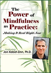 The Power of Mindfulness as Practice: Making It Real Right Now with Jon Kabat-Zinn