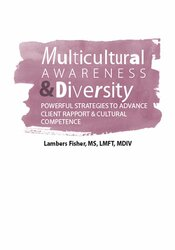 Multicultural Awareness & Diversity: Powerful Strategies to Advance Client Rapport & Cultural Competence