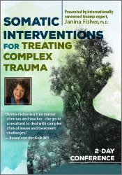 Somatic Interventions for Treating Complex Trauma with Janina Fisher, Ph.D.
