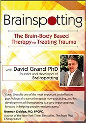 Brainspotting with David Grand, Ph.D.: The Brain-Body Based Therapy for Treating Trauma