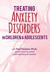 An Intensive 2-day Workshop on Treating Anxiety Disorders in Children & Adolescents