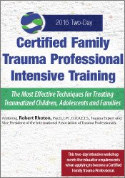 Certified Family Trauma Professional Intensive Training: Effective Techniques for Treating Traumatized Children, Adolescents and Families