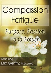 Compassion Fatigue: Purpose, Passion and Power