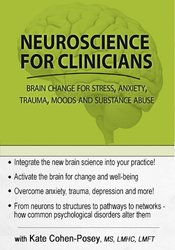 Neuroscience for Clinicians: Brain Change for Anxiety, Trauma, Impulse Control, Depression and Relationships
