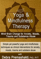 Yoga and Mindfulness Therapy: Mind-Brain Change for Anxiety, Moods, Trauma and Substance Abuse