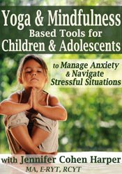 Yoga & Mindfulness Based Tools for Children & Adolescents to Manage Anxiety & Navigate Stressful Situations