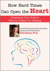 How Hard Times Can Open the Heart: Deepening Your Brain's Natural Powers for Healing
