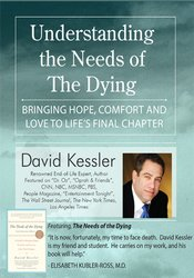 Understanding the Needs of the Dying: Bringing Hope, Comfort and Love to Life's Final Chapter