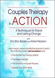 Couples Therapy in Action: 4 Techniques for Rapid and Lasting Change with Drs. Ellyn Bader and Peter Pearson