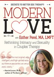 Modern Love: Rethinking Intimacy and Sexuality in Couples Therapy with Esther Perel, LMFT