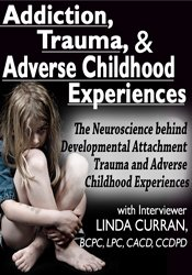 Addiction, Trauma, & Adverse Childhood Experiences (ACEs)