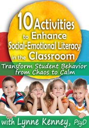 10 Activities to Enhance Social-Emotional Literacy in the Classroom: Transform Student Behavior from Chaos to Calm