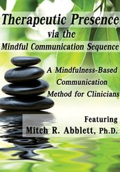 Therapeutic Presence via the Mindful Communication Sequence (MCS)