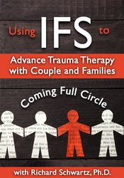 Using IFS to Advance Trauma Therapy with Couples and Families: