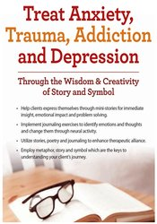 Treat Anxiety, Trauma, Addiction and Depression Through the Wisdom & Creativity of Story and Symbol