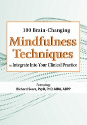 100 Brain-Changing Mindfulness Techniques to Integrate Into Your Clinical Practice